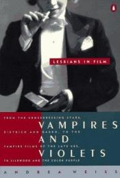 book cover of Vampires And Violets: Lesbians In Film by Andrea Weiss