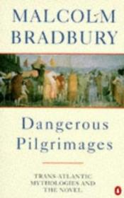 book cover of Dangerous Pilgrimages : Transatlantic Mythologies and the novel (Penguin Literary Criticism) by Malcolm Bradbury