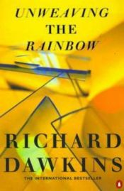 book cover of Unweaving the Rainbow: Science, Delusion and the Appetite for Wonder by Richard Dawkins