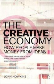 book cover of The creative economy : how people make money from ideas by John Howkins