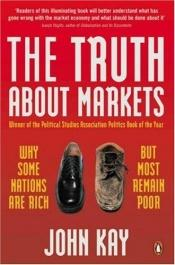 book cover of The Truth About Markets by John Kay