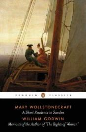 book cover of A Short Residence in Sweden & Memoirs of the Author of 'The Rights of Woman' by Mary Wollstonecraft
