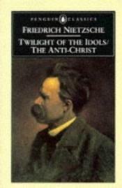 book cover of The Twilight of the Idols and The Anti-Christ : or How to Philosophize with a Hammer by 프리드리히 니체
