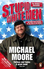 book cover of Stupid white men: Amerika onder George W. Bush by Michael Moore
