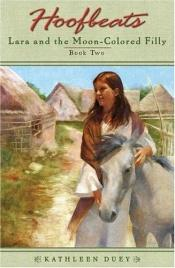 book cover of Hoofbeats: Lara and the Moon-Colored Filly (Book 2) (Hoofbeats: Lara and the Gray Mare) by Kathleen Duey