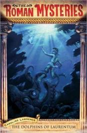 book cover of The Dolphins of Laurentum by Caroline Lawrence