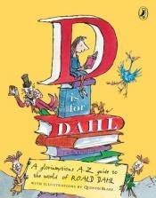 book cover of D is for Dahl: A Gloriumptious A-Z guide to the World of Roald Dahl by Roald Dahl