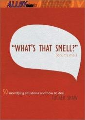 book cover of What's That Smell? Oh, It's Me: 50 Mortifying Situations and How to Deal by Tucker Shaw