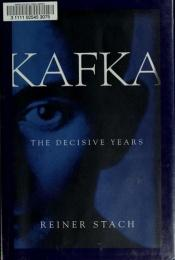 book cover of Kafka: The Decisive Years by Reiner Stach