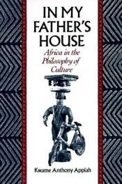 book cover of In my Father's house: Africa in the philosophy of culture by Kwame Anthony Appiah