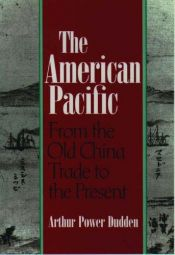 book cover of The American Pacific: From the Old China Trade to the Present by Arthur P. Dudden