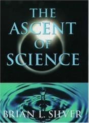 book cover of The ascent of science by Brian L. Silver