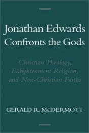 book cover of Jonathan Edwards Confronts the Gods: Christian Theology, Enlightenment Religion, & Non-Christian Faiths (Religion in Ame by Gerald R. McDermott