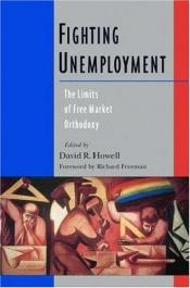 book cover of Fighting Unemployment: The Limits of Free Market Orthodoxy by author not known to readgeek yet