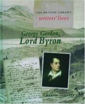 book cover of George Gordon, Lord Byron (British Library Writers' Lives) by Martin Garrett