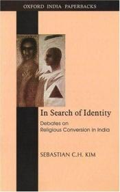 book cover of In search of identity : debates on religious conversion in India by Sebastian C. H. Kim