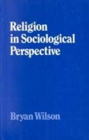 book cover of Religion in sociological perspective by Bryan Wilson