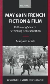 book cover of May 68 in French fiction and film : rethinking society, rethinking representation by Margaret Atack