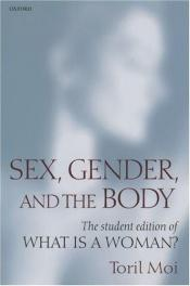 book cover of Sex, gender, and the body : the student edition of What is a woman? by Toril Moi
