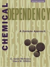 book cover of Chemical Dependency: A Systems Approach by C. Aaron McNeece