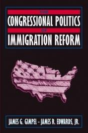 book cover of Congressional Politics of Immigration Reform, The by James G. Gimpel