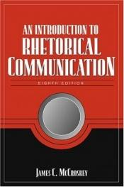 book cover of An introduction to rhetorical communication;: The theory and practice of public speaking by James C. McCroskey