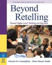 book cover of Beyond Retelling: Toward Higher Level Thinking and Big Ideas by Patricia M. Cunningham