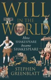 book cover of Will in the World: How Shakespeare Became Shakespeare by Stephen Greenblatt