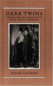 book cover of Dark Twins: Imposture and Identity in Mark Twain's America by Susan Gillman