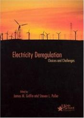 book cover of Electricity Deregulation: Choices and Challenges (Bush School Series in the Economics of Public Policy) by James M. Griffin