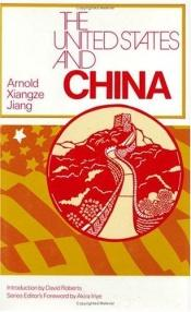 book cover of The United States and China (The United States in the World: Foreign Perspectives) by Arnold Xiangze Jiang