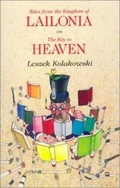 book cover of Tales from the Kingdom of Lailonia ; and, The key to Heaven by Leszek Kołakowski