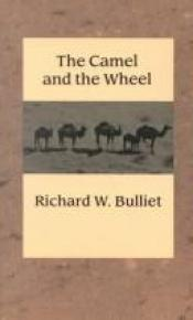book cover of The Camel and the Wheel by Professor Richard W. Bulliet