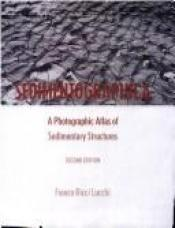 book cover of Sedimentographica : photographic atlas of sedimentary structures by Franco Ricci Lucchi