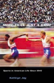 book cover of More Than Just a Game: Sports in American Life Since 1945 by Kathryn Jay