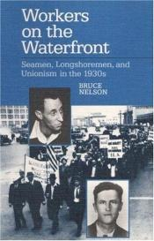 book cover of Workers on the waterfront [electronic resource] : seamen, longshoremen, and unionism in the 1930s by Bruce Nelson