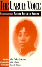 book cover of The Unruly Voice: REDISCOVERING PAULINE ELIZABETH HOPKINS by John Gruesser