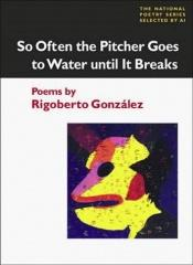 book cover of So Often the Pitcher Goes to Water until it Breaks by Rigoberto González