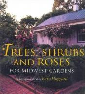 book cover of Trees, Shrubs, and Roses for Midwest Gardens by Ezra Haggard