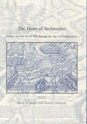 book cover of The Heirs of Archimedes: Science and the Art of War through the Age of Enlightenment (Dibner Institute Studies in the History of Science and Technology) by Brett D Steele