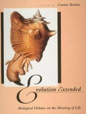 book cover of Evolution Extended: Biological Debates on the Meaning of Life by Connie Barlow