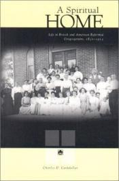 book cover of A Spiritual Home: Life in British and American Reformed Congregations, 1830-1915 by Charles D. Cashdollar