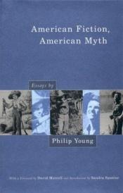 book cover of American Fiction, American Myth: Essays by Philip Young by Philip Young