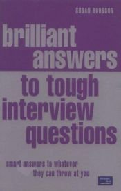 book cover of Brilliant Answers to Tough Interview Questions, Smart Answers to Whatever They Can Throw at You by Susan Hodgson