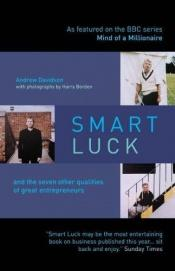 book cover of Smart Luck: The Seven Other Qualities of Great Entrepreneurs by Andrew Davidson
