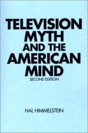 book cover of Television Myth and the American Mind by Hal Himmelstein