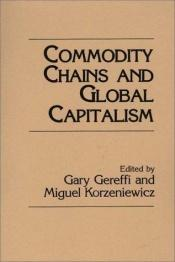 book cover of Commodity Chains and Global Capitalism (Contributions in Economics & Economic History) by