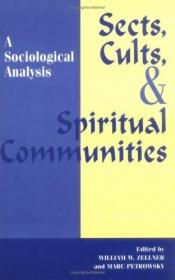 book cover of Sects, Cults, and Spiritual Communities: A Sociological Analysis by William W. Zellner