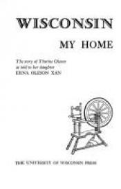 book cover of Wisconsin, My Home: The Story of Thurine Oleson as Told to Her Daughter by Erna Oleson Xan