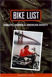 book cover of Bike Lust: Harleys, Women, and American Society by Barbara Joans